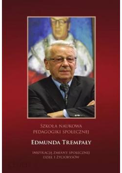Szkoła naukowa pedagogiki społecznej Edmunda Trempały inspiracją zmiany społecznej dzieł i życiorysów