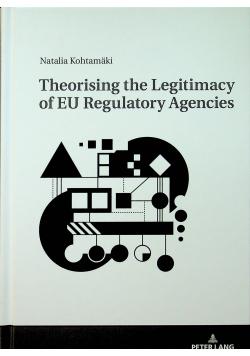Theorising the Legitimacy of EU Regulatory Agencies