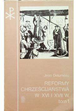 Reformy Chrześcijaństwa w XVI i XVII w Tom I