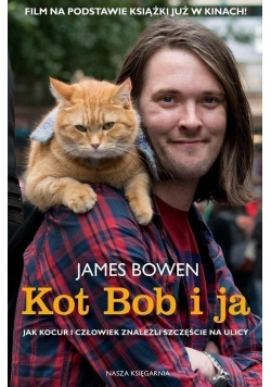 Kot Bob i ja Jak kocur i człowiek znaleźli szczęście na ulicy