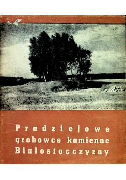 Pradziejowe grobowce kamienne Białostocczyzny