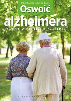 Oswoić alzheimera Rozumiem akceptuję wspieram