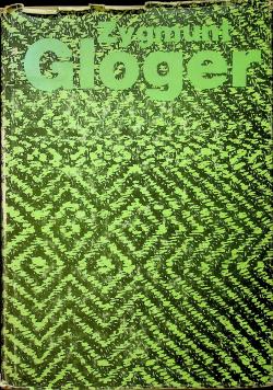 Zygmunt Gloger badacz przeszłości ziemi ojczystej
