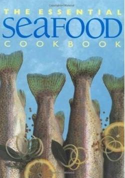 The Essential Seafood Cookbook