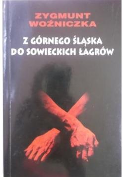 Z Górnego Śląska do sowieckich łagrów plus autograf Woźniczka