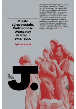 Miasto zgruzowstałe Codzienność Warszawy
