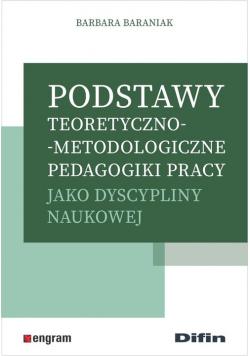 Podstawy teoretyczno-metodologiczne pedagogiki pracy jako dyscypliny naukowej