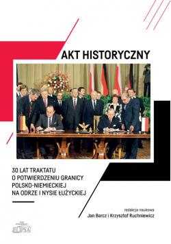 Akt historyczny 30 lat Traktatu o potwierdzeniu granicy polsko-niemieckiej na Odrze i Nysie Łużyck