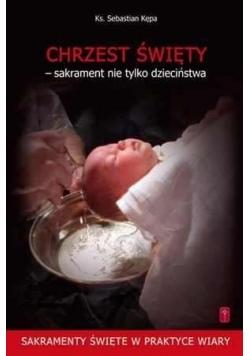 Chrzest Święty  sakrament nie tylko dzieciństwa