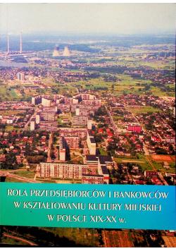 Rola przedsiębiorców i bankowców w kształtowaniu kultury miejskiej w Polsce XIX xx w