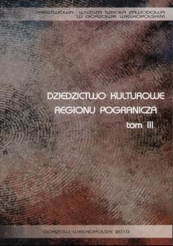Dziedzictwo kulturowe regionu pogranicza tom III