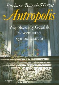Antropolis Współczesny Gdańsk w wymiarze symbolicznym