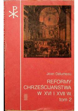 Reformy chrześcijaństwa w XVI i XVII w Tom 2