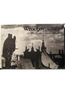 Wrocław z lat 1945 1952 Zniszczenia i dzieło odbudowy