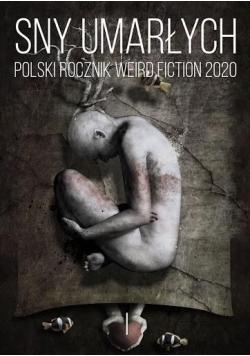Sny umarłych Polski rocznik weird fiction 2020 T.1