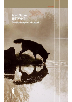 Instynkt. O wilkach w polskich lasach