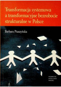 Transformacja systemowa a transformacyjne bezrobocie strukturalne w Polsce
