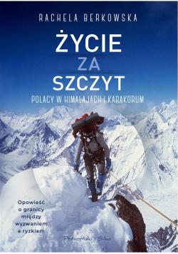 Życie za szczyt. Polacy w Himalajach i Karakorum