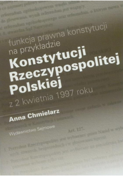 Funkcja prawna konstytucji na przykładzie Konstytucji Rzeczypospolitej Polskiej z 2 kwietnia 1997 roku