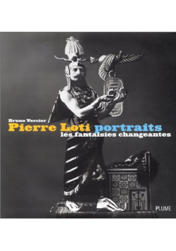 Pierre Loti portraits les fantaisies changeantes