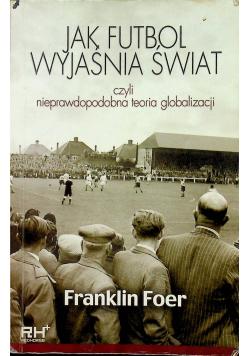 Jak futbol wyjaśnia świat Czyli nieprawdopodobna teoria globalizacji